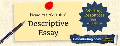 Write A Descriptive Essay About A Picture by Tips On Writing A Descriptive Essay Time4writing