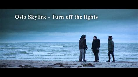 turn off the lights youtube osloskyline turn off the lights youtube