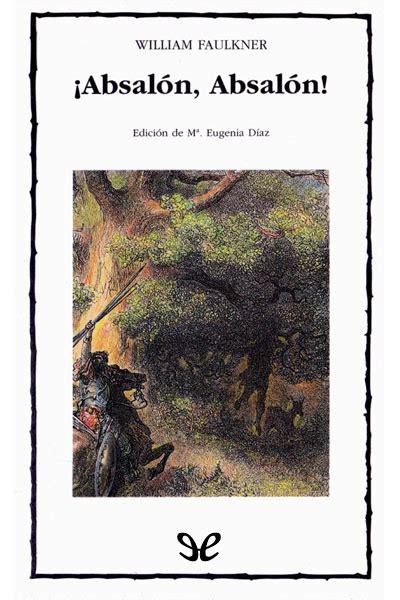 libro absalon absalon libro 161 absal 243 n absal 243 n trad de m 194 170 eugenia d 237 az de william faulkner descargar gratis ebook