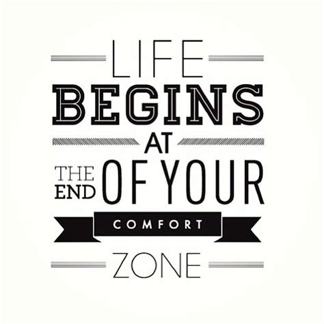 life begins outside of your comfort zone outside your comfort zone quotes quotes