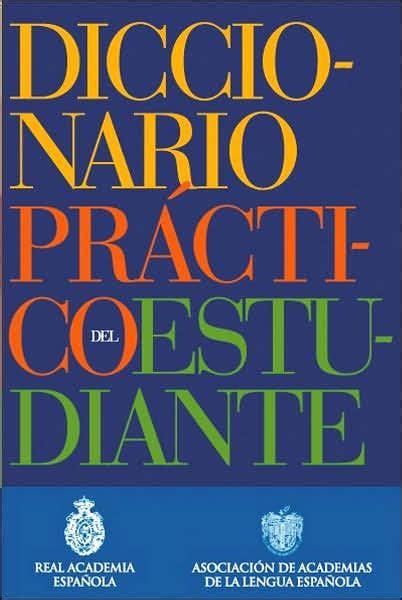 diccionario de primaria diccionario pr 225 ctico del estudiante by real academia espa 241 ola hardcover barnes noble 174