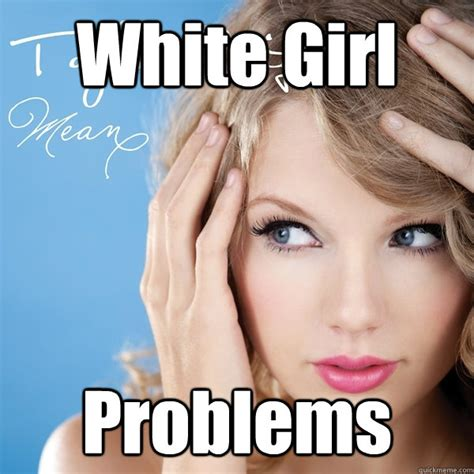 Problem Memes - white girl problems meme