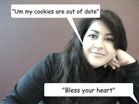 Bless Your Heart Meme - quot um my cookies are out of date quot quot bless your heart quot the