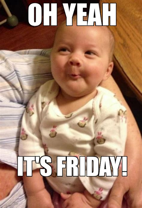 Rude Friday Memes - gallery its friday baby meme