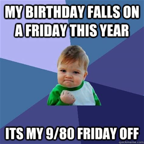 birthday falls on new year my birthday falls on a friday this year its my 9 80 friday