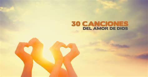 imagenes de amor a dios en ingles el amor de dios hecho m 250 sica 30 canciones de su amor