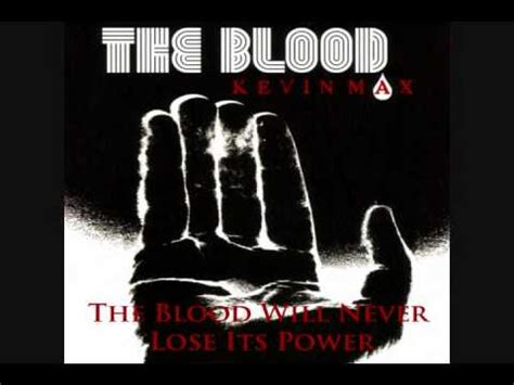 Lyrics To The Blood That Jesus Shed For Me by Kevin Max The Blood Will Never Lose Its Power Lyrics