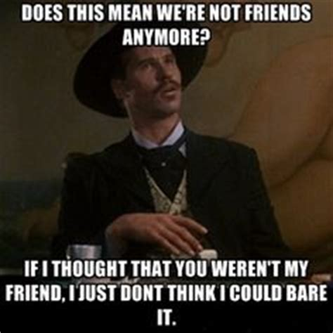 Tombstone Meme - 1000 images about tombstone on pinterest doc holliday