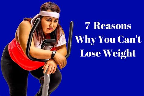 7 Reasons Why Is For You by 7 Reasons Why You Can T Lose Weight Your Lifestyle Options