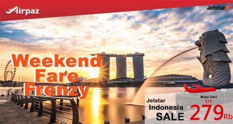 Tiket Pesawat Jetstar Jakarta Singapore Rp 345 000 jetstar indonesia promo weekend fare frenzy di airpaz