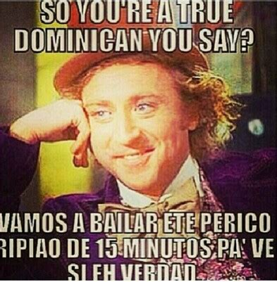Dominican Memes - haha for real though songs be like 10 15 min and they