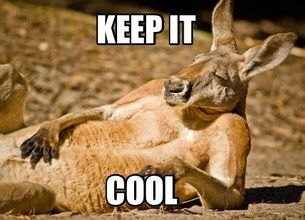 Keep Cool Meme - meme creator keep it cool meme generator at memecreator org
