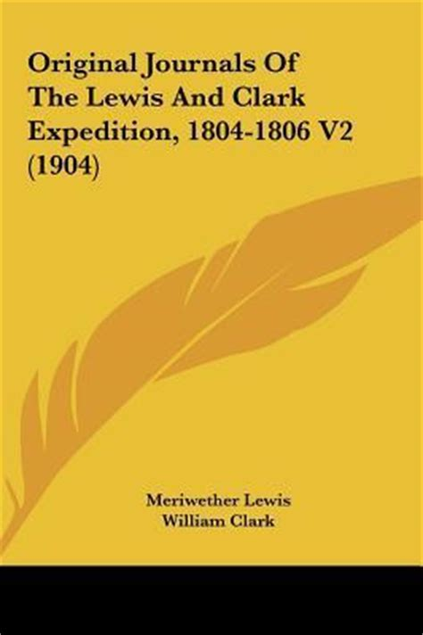 original journals of the lewis and clark expedition vol 7 1804 1806 classic reprint books original journals of the lewis and clark expedition 1804
