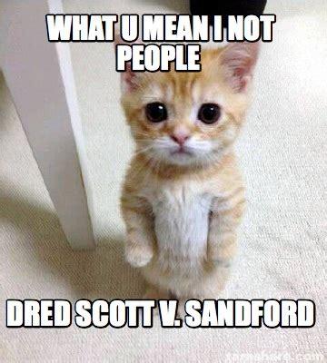 What Meme - meme creator what u mean i not people dred scott v