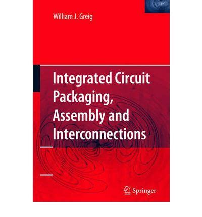integrated circuit packaging assembly and interconnections trends and options integrated circuit packaging assembly and interconnections william j greig 9780387281537