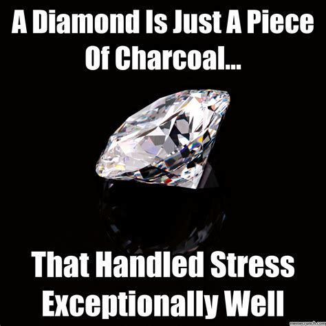 Diamond Meme - a diamond is just a piece of charcoal