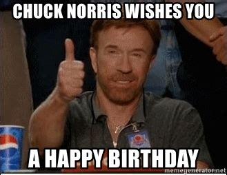 Chuck Norris Birthday Meme - chuck norris wishes you a happy birthday chuck norris