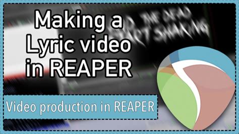 tutorial lyric video how to make a lyric video in reaper 5 video production