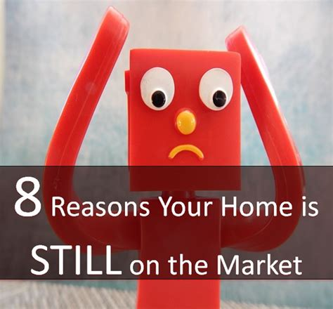 8 Reasons Not To Hit Your by 8 Reasons Why Your Home Is Still On The Market