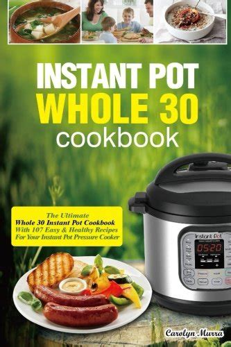 instant pot ultimate cookbook the instant pot whole 30 cookbook the ultimate whole 30