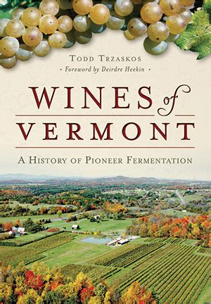 history of vermont books wines of vermont a history of pioneer fermentation by