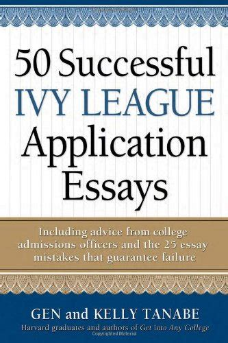 Successful College Essays by 50 Successful League Application Essays Includes Advice From College Admissions Officers
