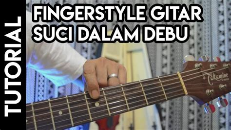 tutorial fingerstyle lagu indonesia tutorial fingerstyle lagu iklim suci dalam debu youtube