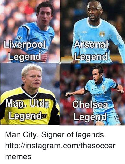 Man City Memes - arsenal liverpool legend legend mano utd chels legend