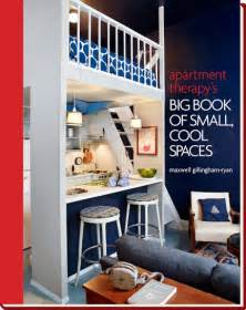 www apartmenttherapy com apartment therapy s big book of small cool spaces by