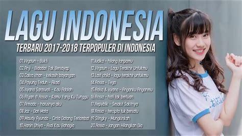lagu indonesia terbaru 2017 22 hits terbaik kumpulan top hits lagu pop indonesia terbaru 2017 2018