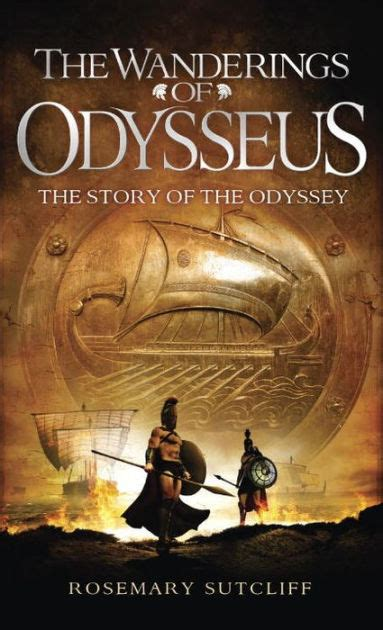 libro an odyssey a father the wanderings of odysseus the story of the odyssey by rosemary sutcliff paperback barnes