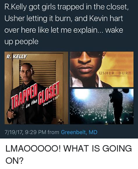 Trapped In The Closet 19 by Rkelly Got Trapped In The Closet Usher Letting It Burn And Kevin Hart Here Like Let
