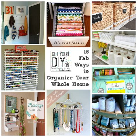 how to organize your house 15 fabulous organizing ideas for your whole house diy challenge projects and features