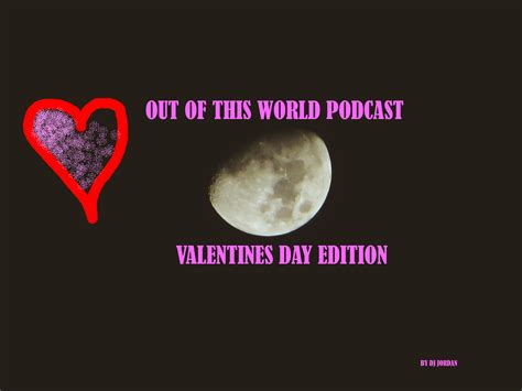 valentines songs 2014 out of this world podcast 7 best songs for