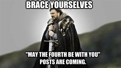 May The 4th Be With You Meme - brace yourselves quot may the fourth be with you quot posts are