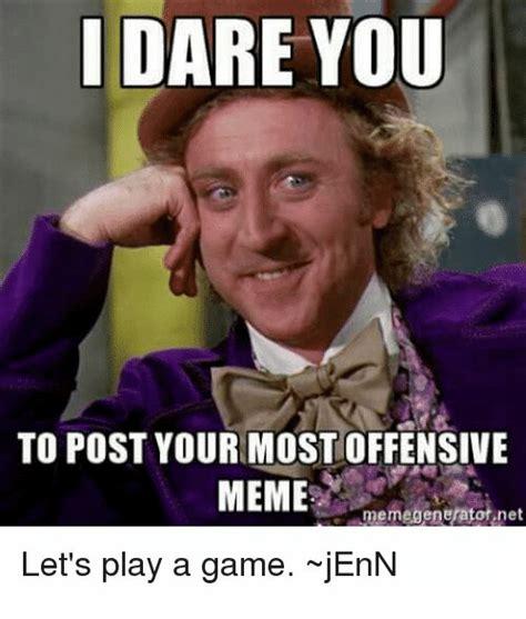 Dank Memes Offensive - ida you to post your most offensive meme or net memegenerat let s play a game jenn dank meme