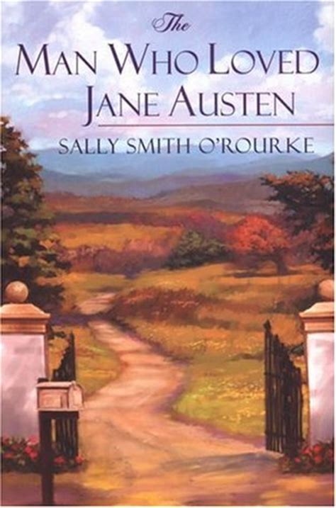 the man who loved the man who loved jane austen by sally smith o rourke reviews discussion bookclubs lists