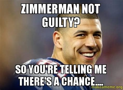 Zimmerman Memes - zimmerman not guilty so you re telling me there s a