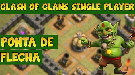 clash of clans single player clash of clans single player 28 ponta de flecha youtube
