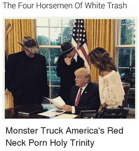 america s white trash the four horsemen of white trash truck america s