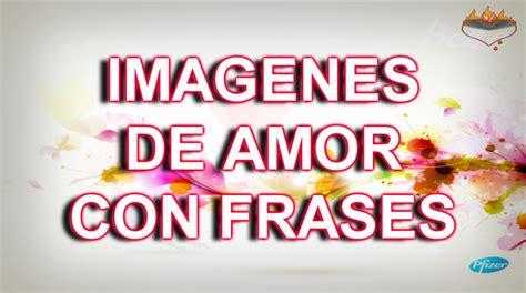 imagenes de amor con mensajes bonitos para enamorar imagenes de amor con frases para enamorar videos