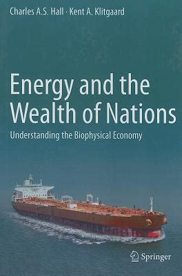 energy and the wealth of nations an introduction to biophysical economics books energy and the wealth of nations understanding the