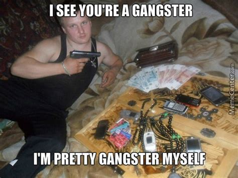 Real Gangster Meme - 22 most funniest gangster meme images and photos of all