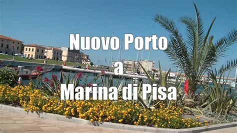 marina di pisa porto pisa piazza dei miracoli marina di pisa e il nuovo porto