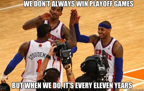 Knicks Meme - we don t always win playoff games but when we do it s