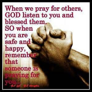 When we pray for others god listen to you and blessed them so when you