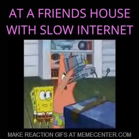 Slow Internet Meme - at a friends house with slow internet by xxlol wafflesxx