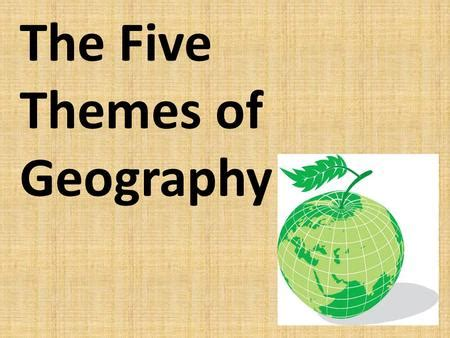 5 themes of geography study guide the five themes of geography ppt download