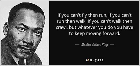 Martin Luther King, Jr. quote: If you can't fly then run