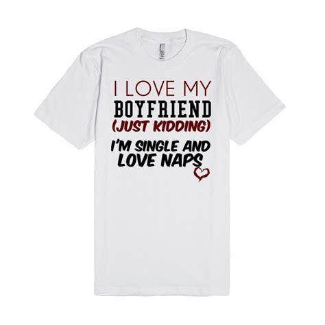 I My Boyfriend And Shirts I My Boyfriend Just Kidding T Shirt Tshirt